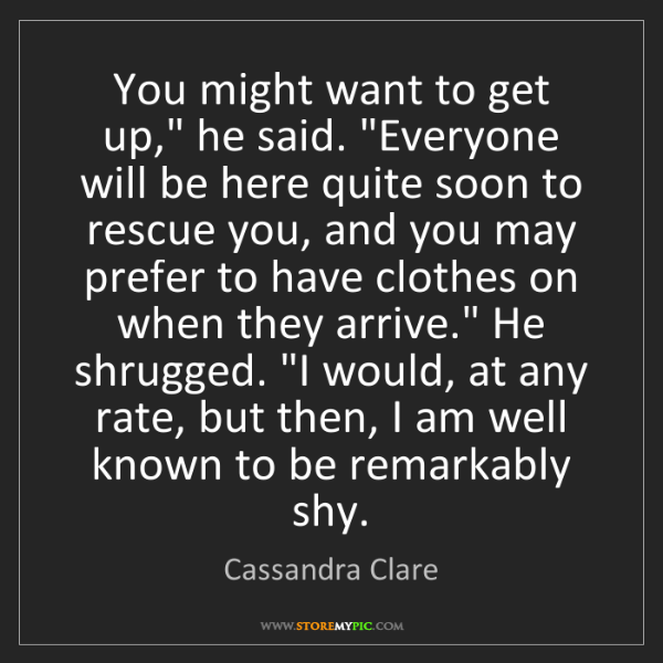 "Cassandra Clare: You might want to get up,"" he said. ""Everyone will be..."