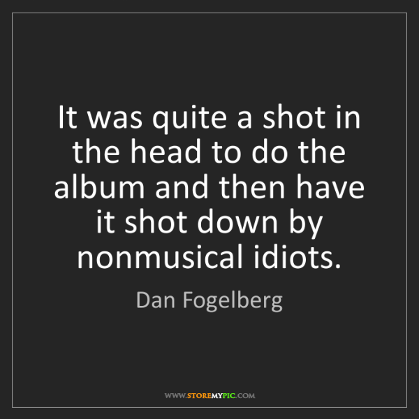 Dan Fogelberg: It was quite a shot in the head to do the album and then...