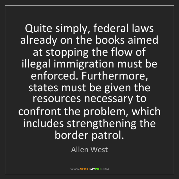 Allen West: Quite simply, federal laws already on the books aimed...