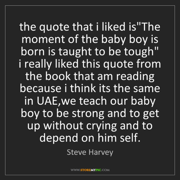 "Steve Harvey: the quote that i liked is""The moment of the baby boy..."