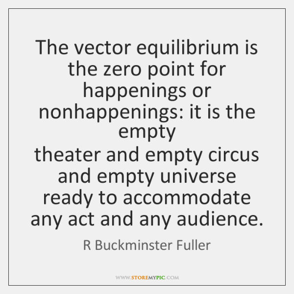 The vector equilibrium is the zero point for   happenings or nonhappenings: it ...