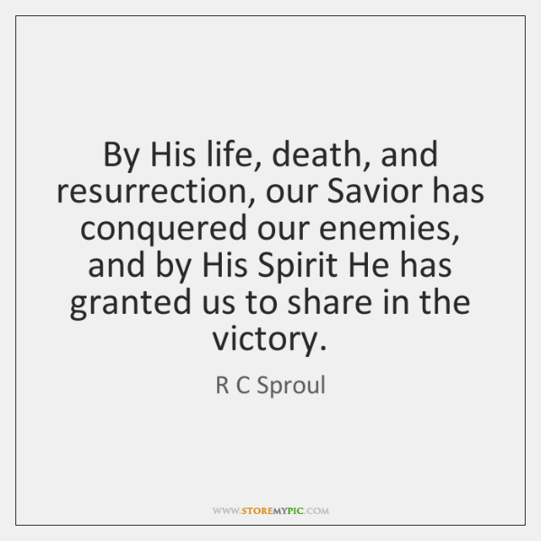 By His life, death, and resurrection, our Savior has conquered our enemies, ...