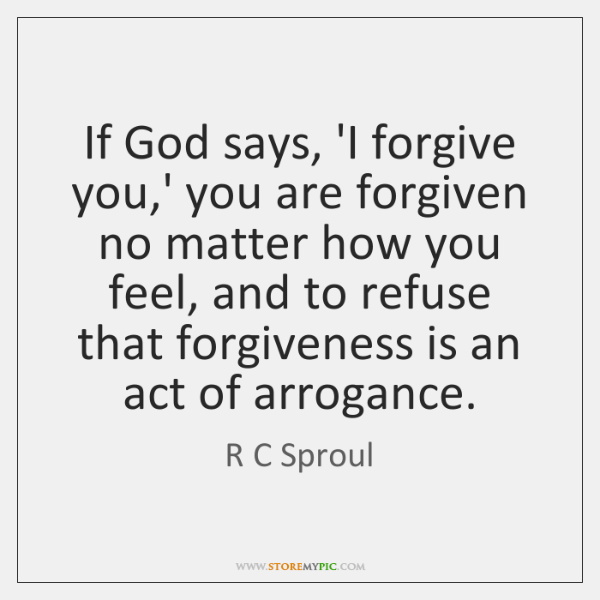 If God says, 'I forgive you,' you are forgiven no matter ...