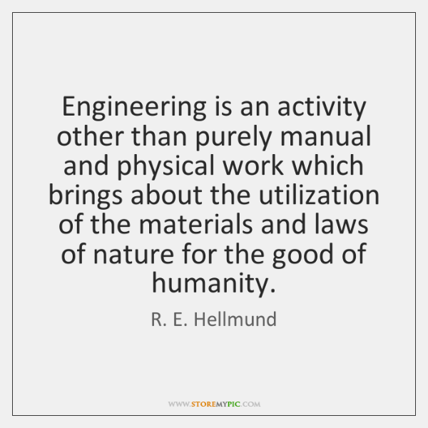 Engineering is an activity other than purely manual and physical work which ...