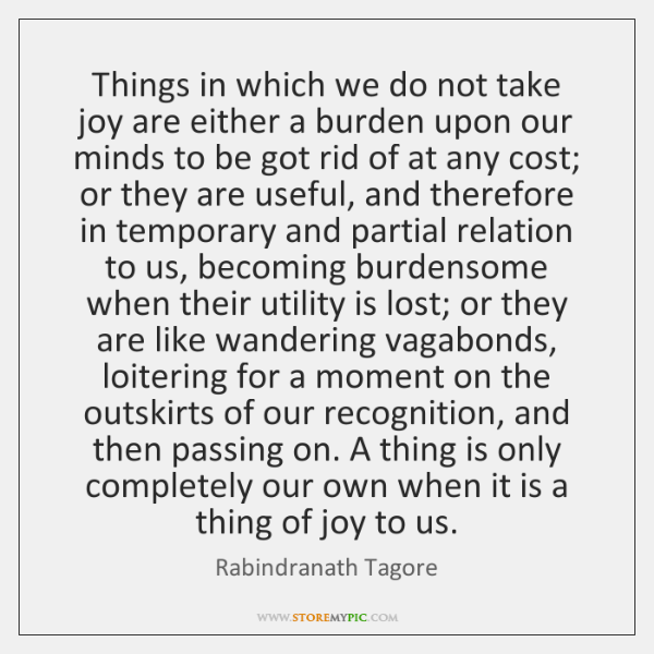 Things in which we do not take joy are either a burden ...