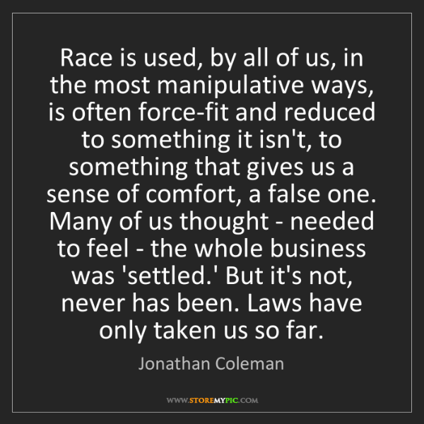 Jonathan Coleman: Race is used, by all of us, in the most manipulative...