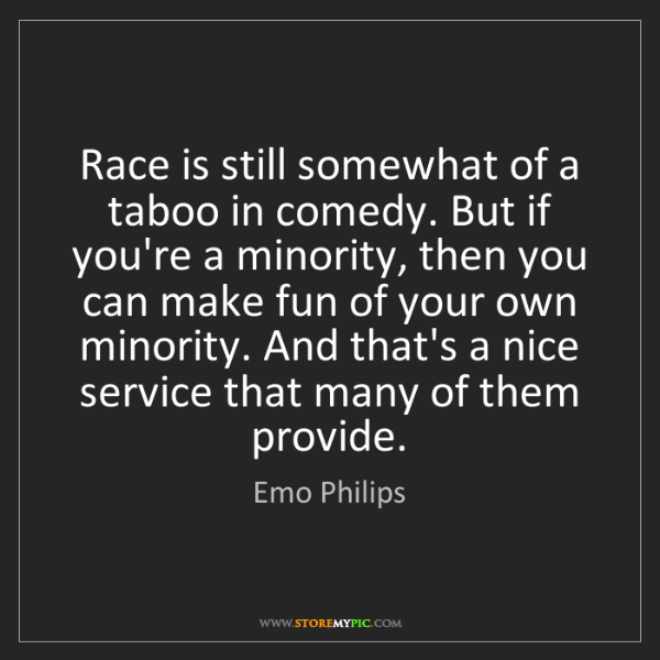 Emo Philips: Race is still somewhat of a taboo in comedy. But if you're...
