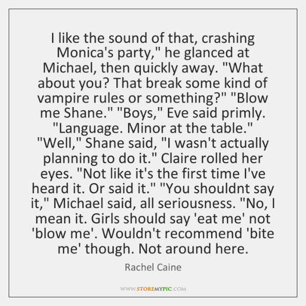 "I like the sound of that, crashing Monica's party,"" he glanced at ..."