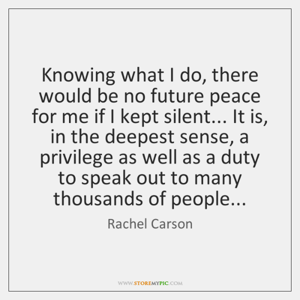 Knowing what I do, there would be no future peace for me ...