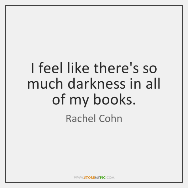 I feel like there's so much darkness in all of my books.