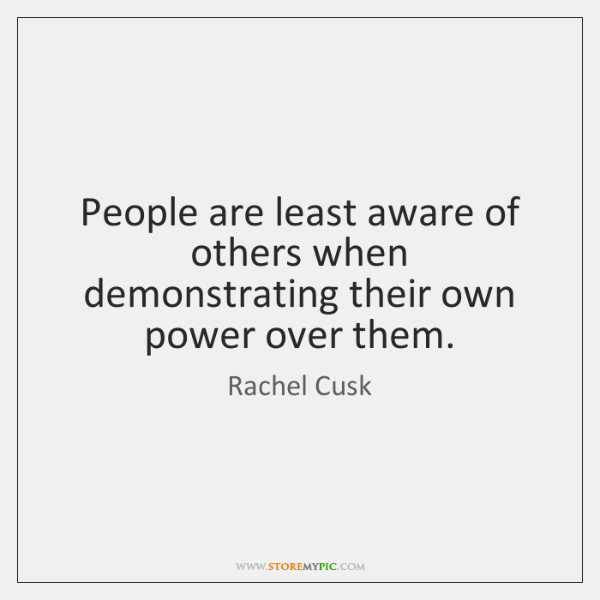 People are least aware of others when demonstrating their own power over ...