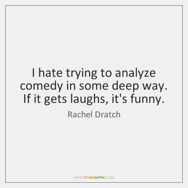 I hate trying to analyze comedy in some deep way. If it ...