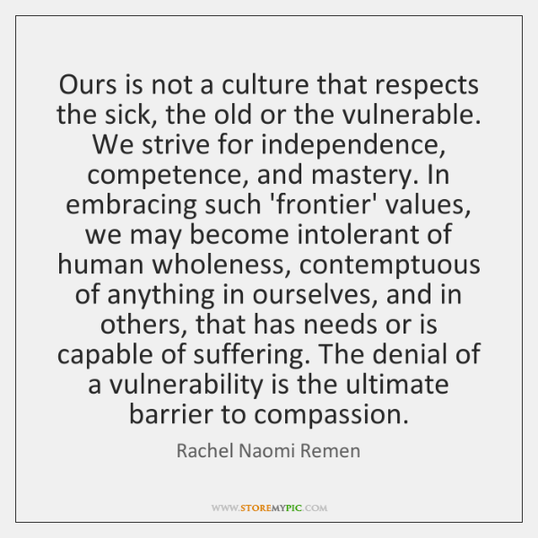Ours is not a culture that respects the sick, the old or ...