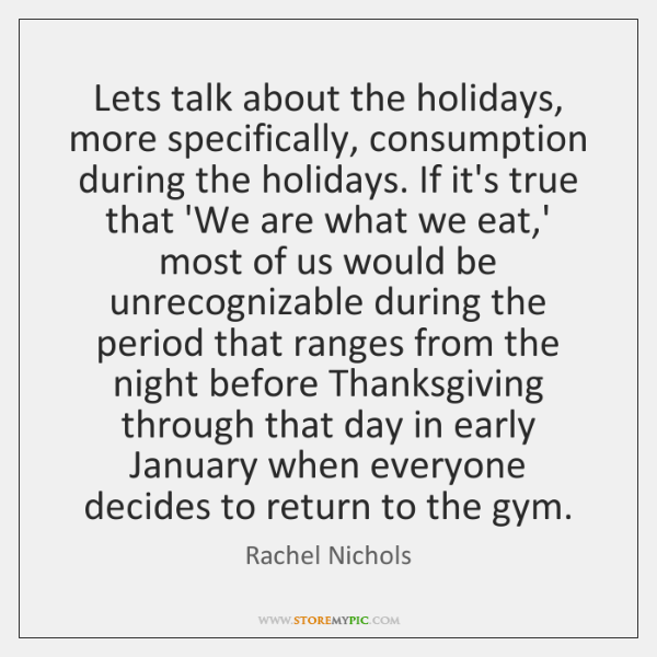 Lets talk about the holidays, more specifically, consumption during the holidays. If ...