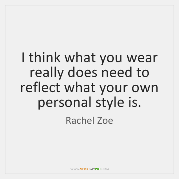 I think what you wear really does need to reflect what your ...