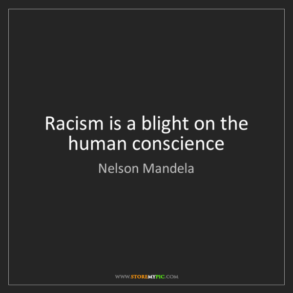 Nelson Mandela: Racism is a blight on the human conscience