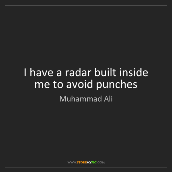 Muhammad Ali: I have a radar built inside me to avoid punches
