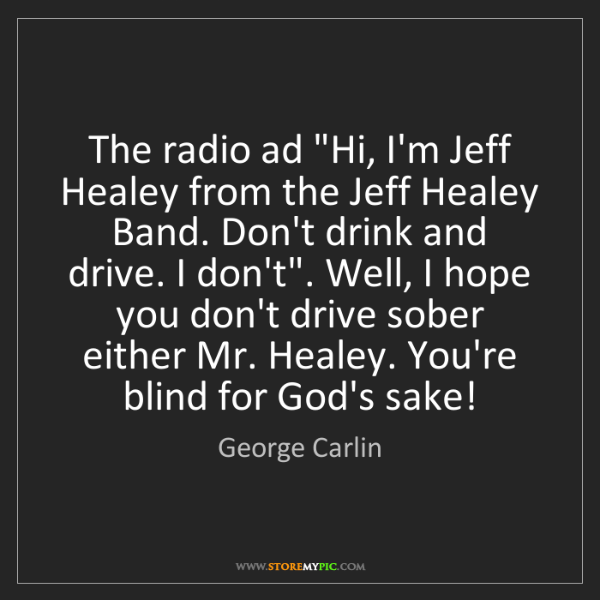"George Carlin: The radio ad ""Hi, I'm Jeff Healey from the Jeff Healey..."