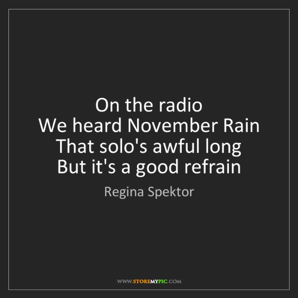 Regina Spektor: On the radio   We heard November Rain   That solo's awful...