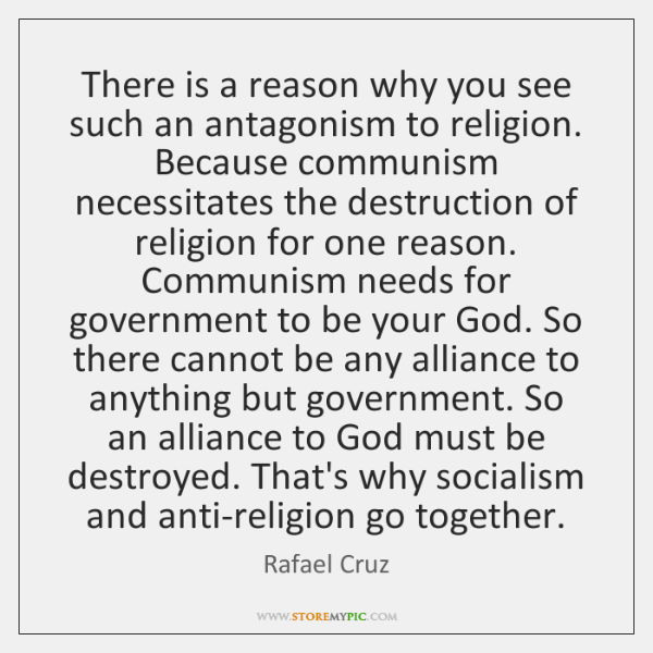 There is a reason why you see such an antagonism to religion. ...