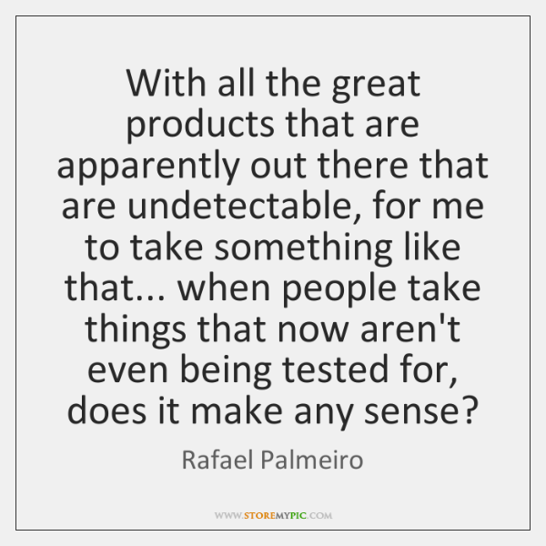 With all the great products that are apparently out there that are ...
