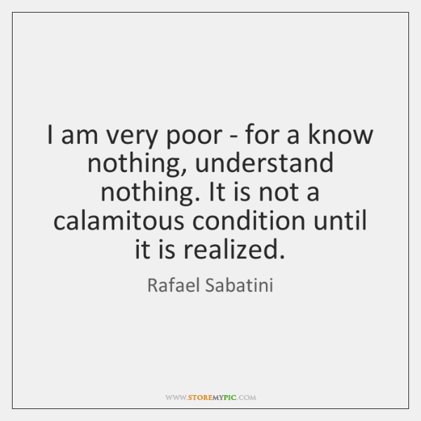 I am very poor - for a know nothing, understand nothing. It ...