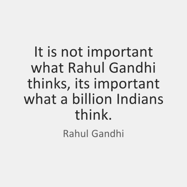 It is not important what Rahul Gandhi thinks, its important what a ...