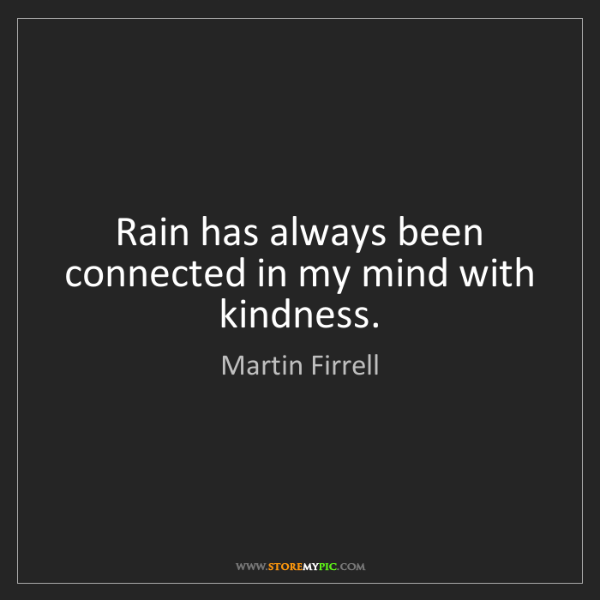 Martin Firrell: Rain has always been connected in my mind with kindness.