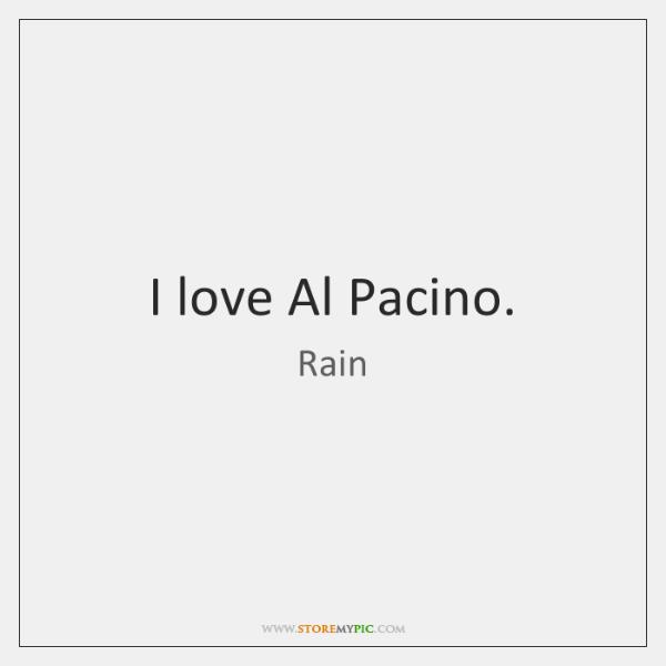 I love Al Pacino.