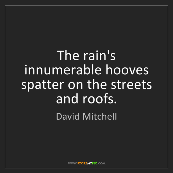 David Mitchell: The rain's innumerable hooves spatter on the streets...