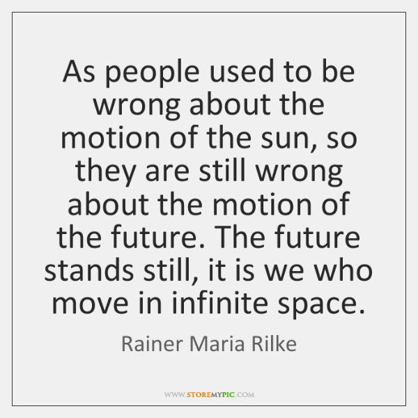 As people used to be wrong about the motion of the sun, ...