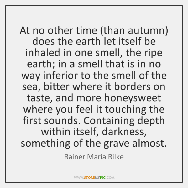 At no other time (than autumn) does the earth let itself be ...