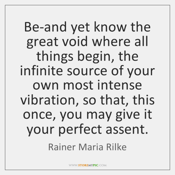Be-and yet know the great void where all things begin, the infinite ...