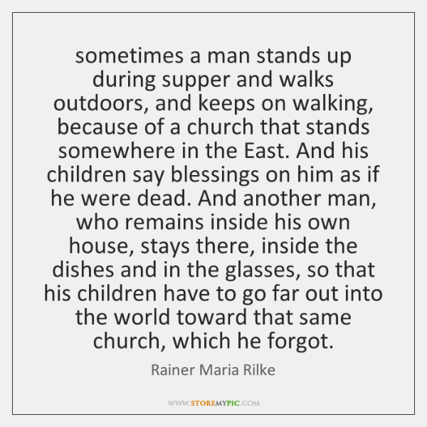 sometimes a man stands up during supper and walks outdoors, and keeps ...