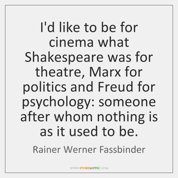 I'd like to be for cinema what Shakespeare was for theatre, Marx ...