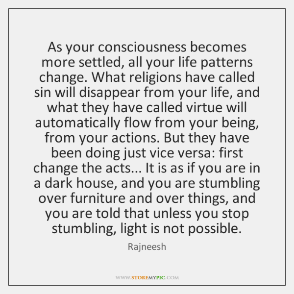 As your consciousness becomes more settled, all your life patterns change. What ...