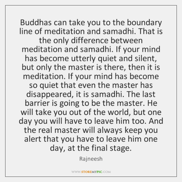 Buddhas can take you to the boundary line of meditation and samadhi. ...