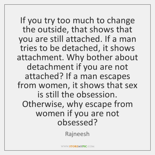 If you try too much to change the outside, that shows that ...