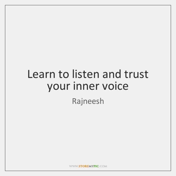 Learn to listen and trust your inner voice