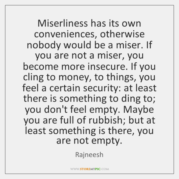Miserliness has its own conveniences, otherwise nobody would be a miser. If ...
