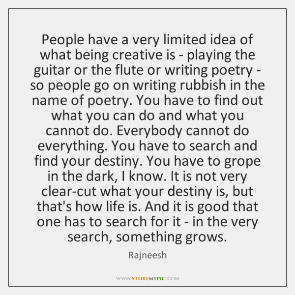 People have a very limited idea of what being creative is - ...
