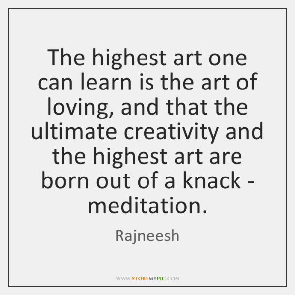 The highest art one can learn is the art of loving, and ...