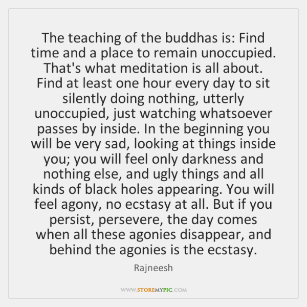 The teaching of the buddhas is: Find time and a place to ...