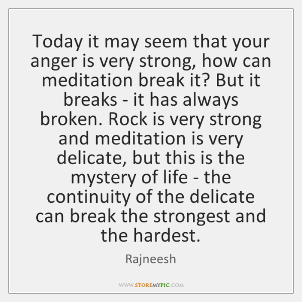 Today it may seem that your anger is very strong, how can ...