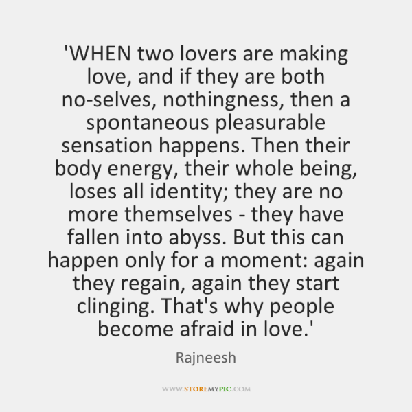 'WHEN two lovers are making love, and if they are both no-selves, ...