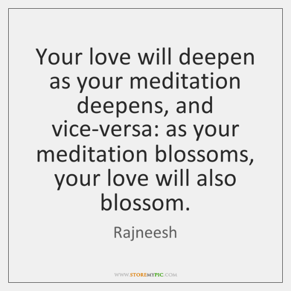 Your love will deepen as your meditation deepens, and vice-versa: as your ...