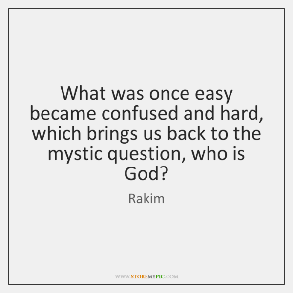 What was once easy became confused and hard, which brings us back ...