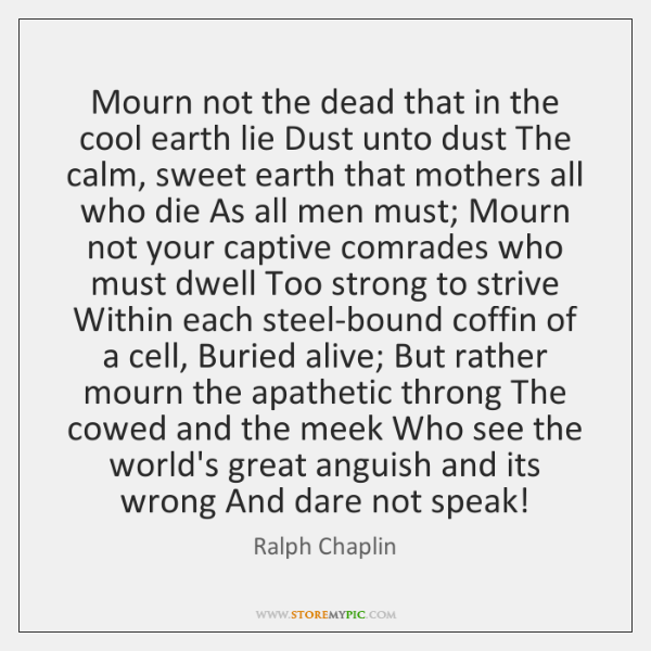 Mourn not the dead that in the cool earth lie Dust unto ...