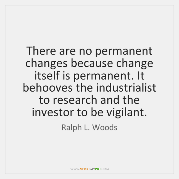 There are no permanent changes because change itself is permanent. It behooves ...