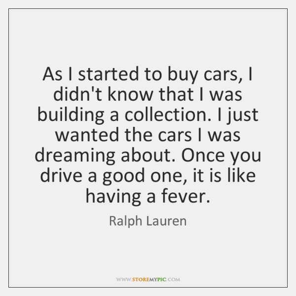 As I started to buy cars, I didn't know that I was ...